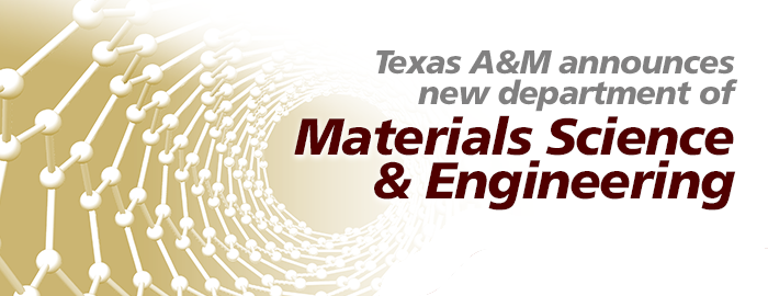 Texas A&M Announces New Department of Materials Science and Engineering
